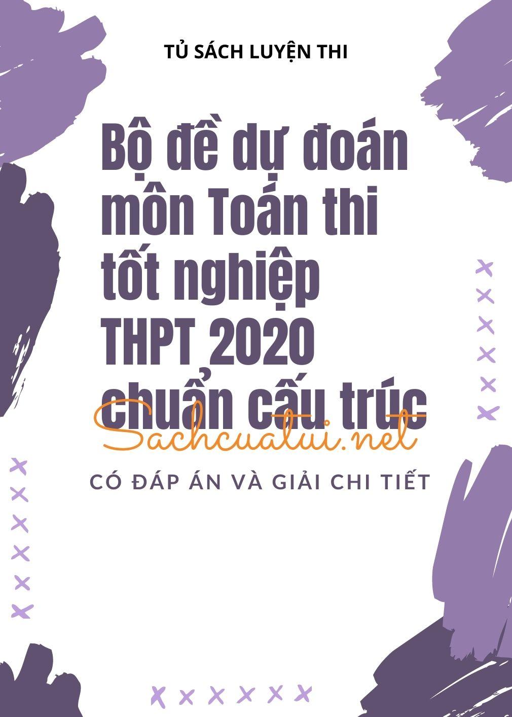 Tải sách: Bộ đề dự đoán môn Toán thi tốt nghiệp THPT 2020 chuẩn cấu trúc