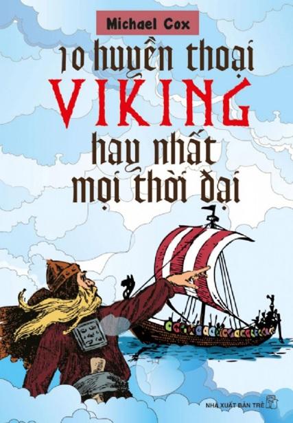 Tải sách: 10 Huyền Thoại Viking Hay Nhất Mọi Thời Đại – Michael Cox