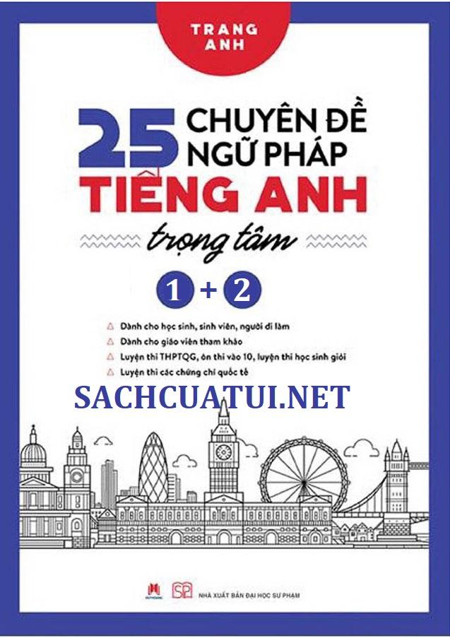Tải sách: 25 Chuyên Đề Ngữ Pháp Tiếng Anh Trọng Tâm – Cô Trang Anh