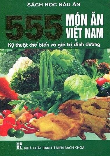 Tải sách: 555 Món Ăn Việt Nam – Kỹ Thuật Chế Biến Và Giá Trị Dinh Dưỡng