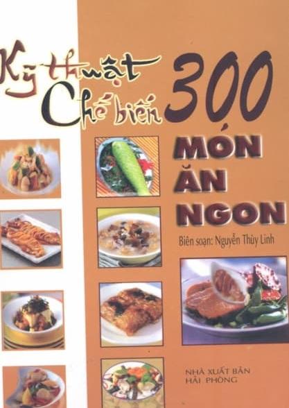 Tải sách: Kỹ Thuật Chế Biến 300 Món Ăn Ngon