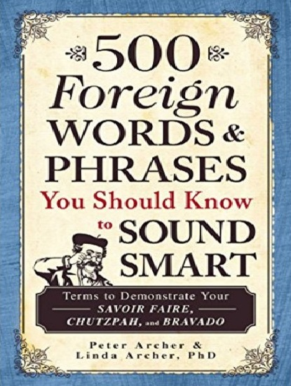 Tải sách: 500 Foreign Words & Phrases You Should Know to Sound Smart (Bản Đẹp)