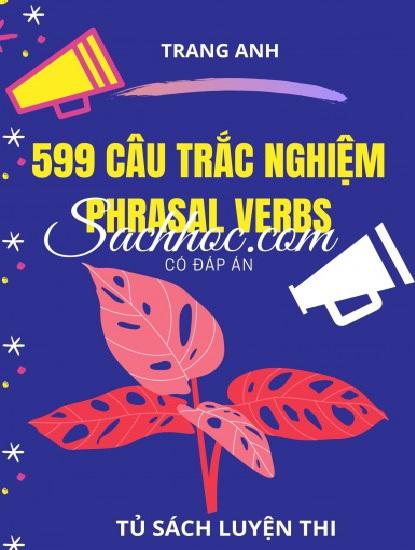 Tải sách: 599 Câu Trắc Nghiệm Phrasal Verbs – Trang Anh (Bản Đẹp)