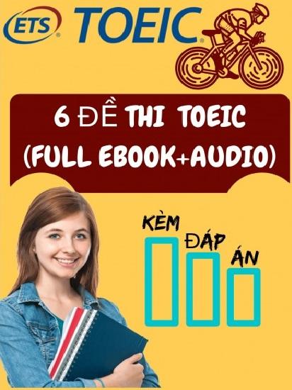 Tải sách: 6 Đề Thi Toeic (Full Ebook + Audio) Kèm Đáp Án Bản Đẹp