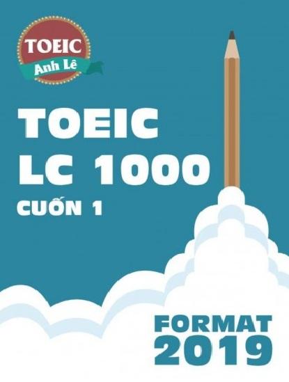 Tải sách: Bộ Toeic LC – RC 1000 Hot Nhất Năm 2019 (Bản Đẹp)