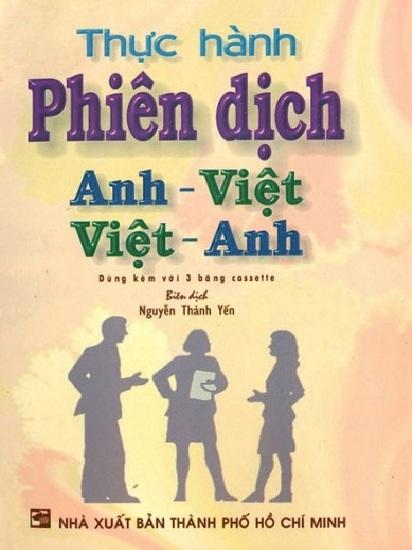 Tải sách: Thực Hành Phiên Dịch Anh – Việt, Việt – Anh – Nguyễn Thành Yến (Bản Đẹp Nhất)