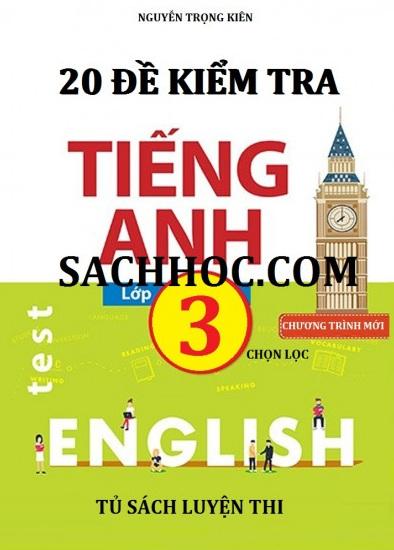 Tải sách: 20 Đề Kiểm Tra Tiếng Anh Lớp 3 Chọn Lọc (Bản Đẹp)